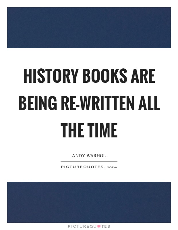 History books are being re-written all the time Picture Quote #1