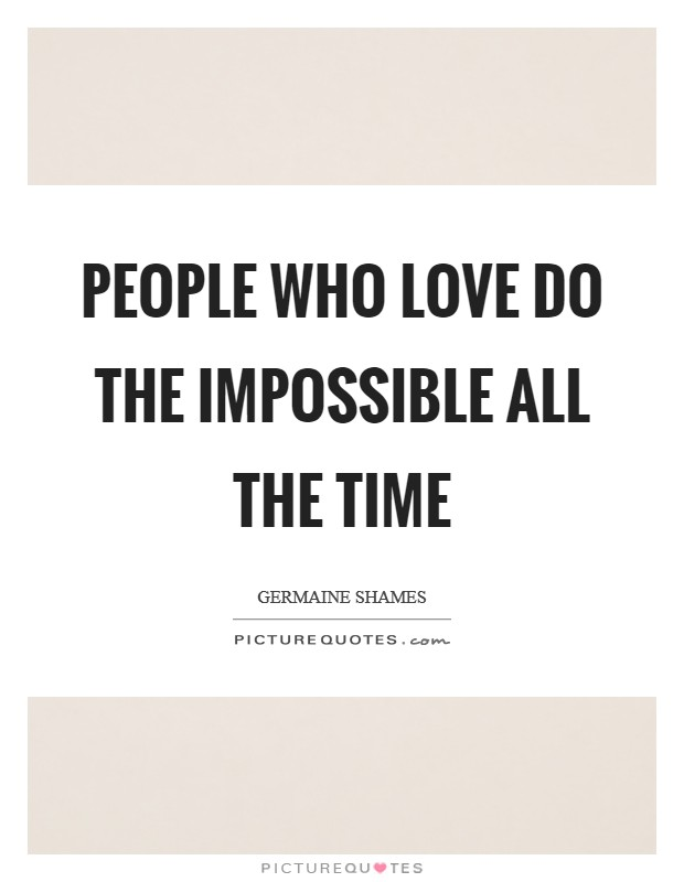 People who love do the impossible all the time Picture Quote #1