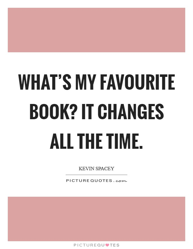 What's my favourite book? It changes all the time Picture Quote #1