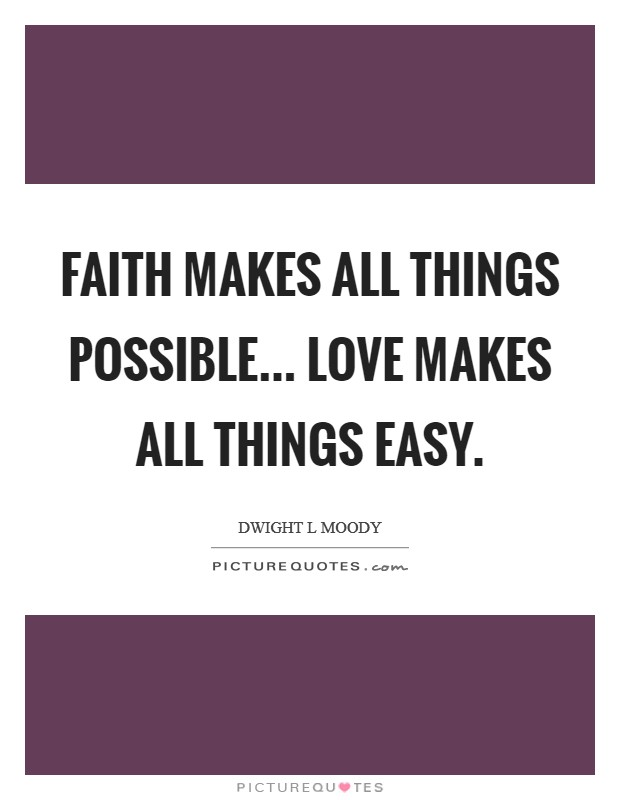 Faith makes all things possible... love makes all things easy Picture Quote #1