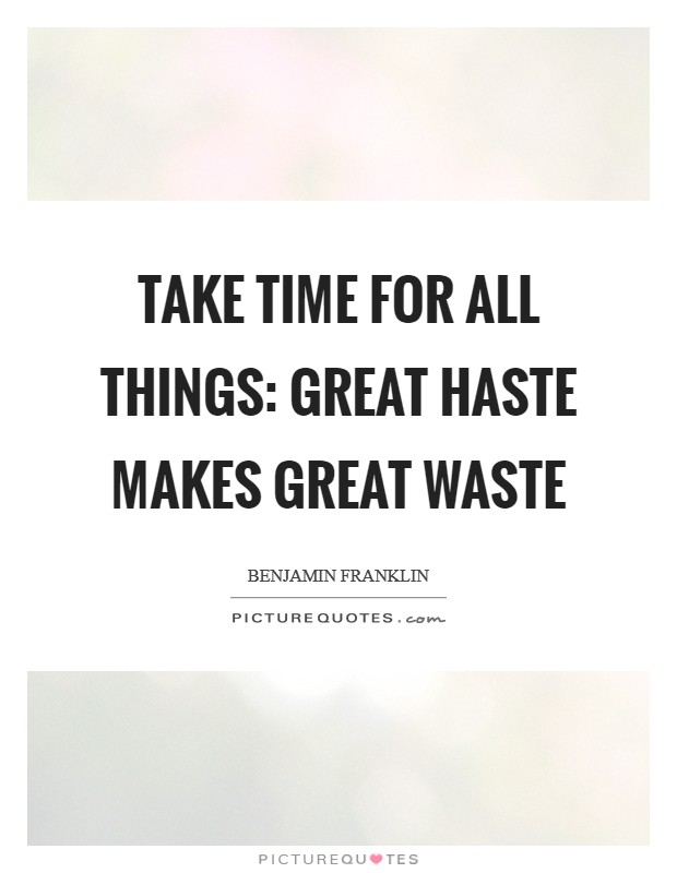 Take time for all things: great haste makes great waste Picture Quote #1