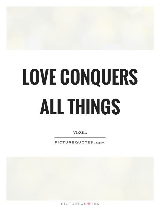 Love conquers all things Picture Quote #1