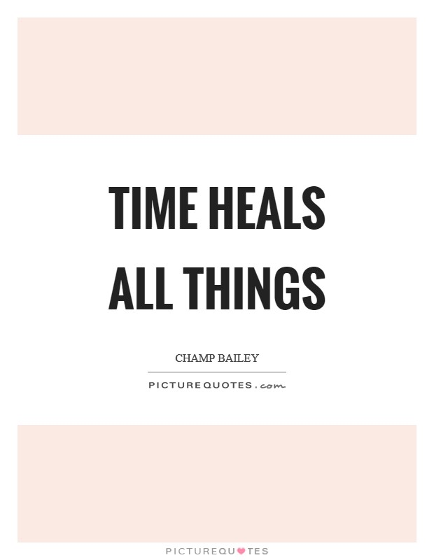 Time heals all things Picture Quote #1