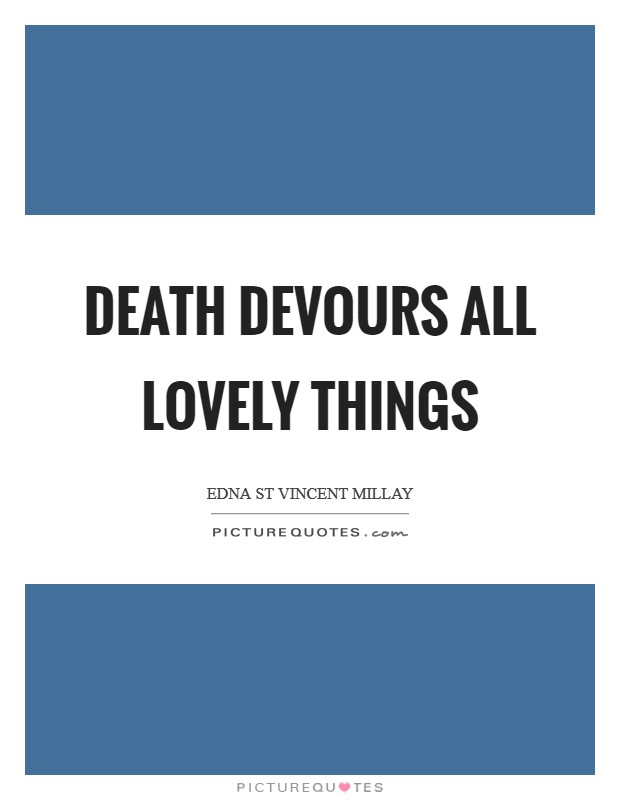 Death devours all lovely things Picture Quote #1
