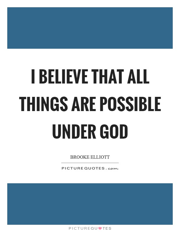 I believe that all things are possible under God Picture Quote #1