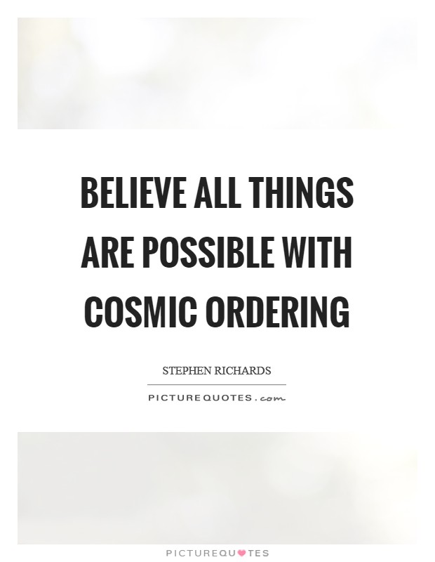 Believe all things are possible With Cosmic Ordering Picture Quote #1