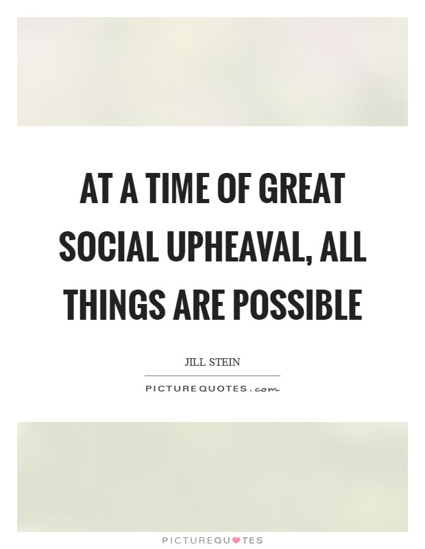 At a time of great social upheaval, all things are possible Picture Quote #1