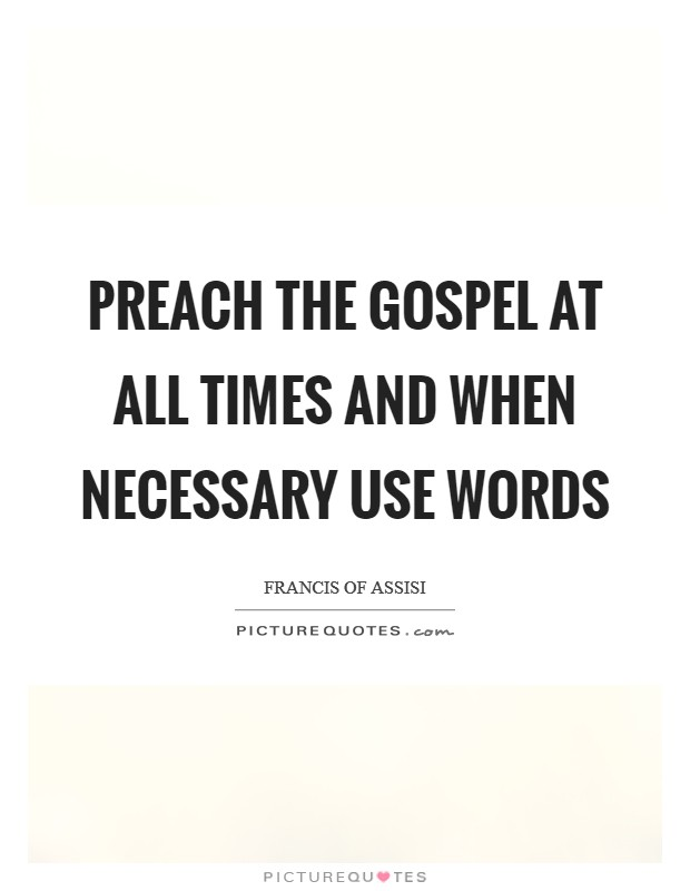 Preach the Gospel at all times and when necessary use words Picture Quote #1