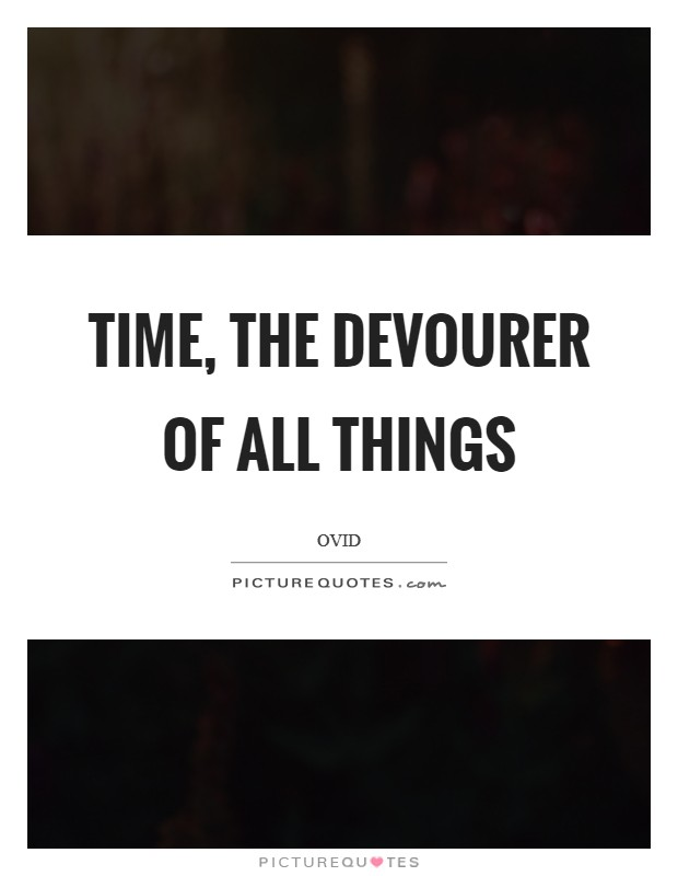Time, the devourer of all things Picture Quote #1