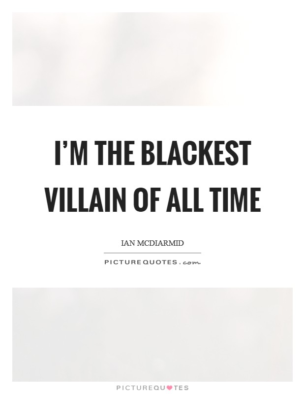 I'm the blackest villain of all time Picture Quote #1