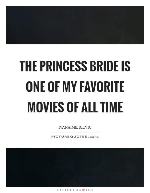 The Princess Bride is one of my favorite movies of all time Picture Quote #1