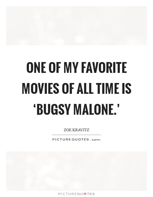 One of my favorite movies of all time is 'Bugsy Malone.' Picture Quote #1