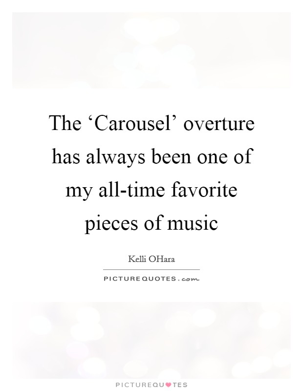 The 'Carousel' overture has always been one of my all-time favorite pieces of music Picture Quote #1