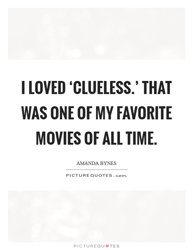I loved 'Clueless.' That was one of my favorite movies of all time Picture Quote #1