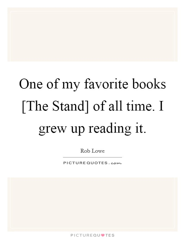 One of my favorite books [The Stand] of all time. I grew up reading it Picture Quote #1