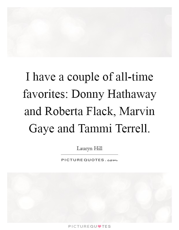 I have a couple of all-time favorites: Donny Hathaway and Roberta Flack, Marvin Gaye and Tammi Terrell Picture Quote #1