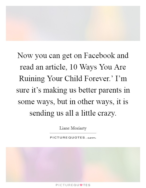 Now you can get on Facebook and read an article, 10 Ways You... | Picture Quotes