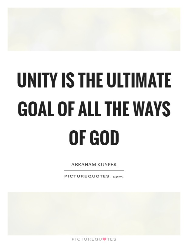Unity is the ultimate goal of all the ways of God Picture Quote #1