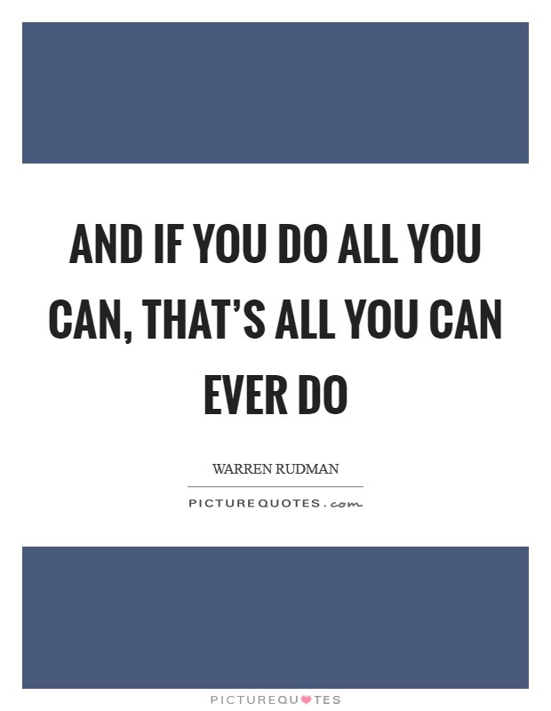 And if you do all you can, that's all you can ever do Picture Quote #1