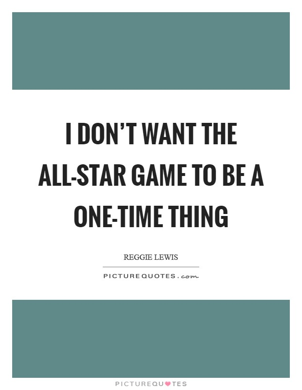 I don't want the All-Star Game to be a one-time thing Picture Quote #1