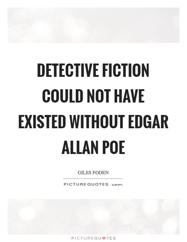 Detective fiction could not have existed without Edgar Allan Poe Picture Quote #1