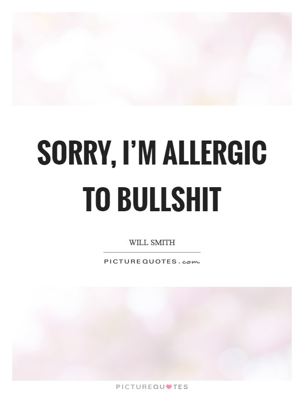 Sorry, I\'m allergic to bullshit | Picture Quotes