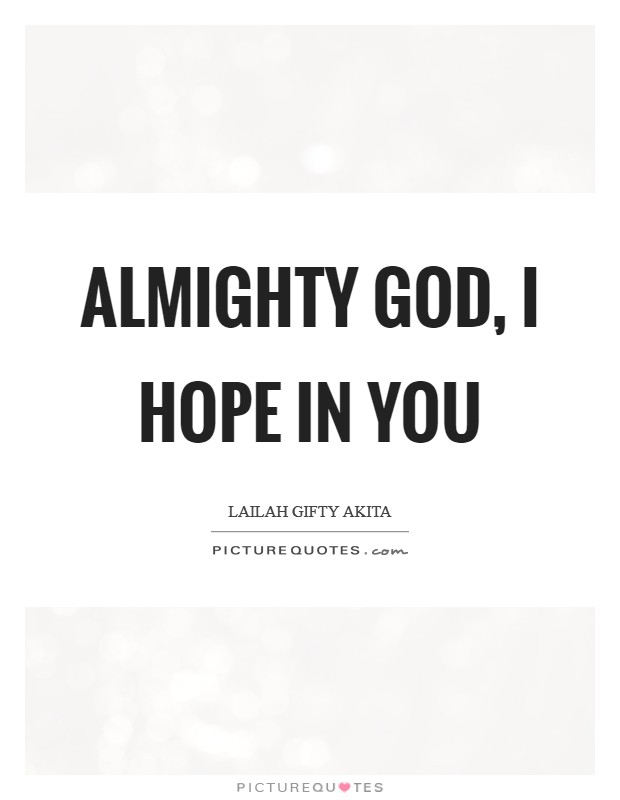 Almighty God, I hope in you Picture Quote #1