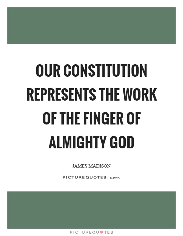 Our Constitution represents the work of the finger of Almighty God Picture Quote #1