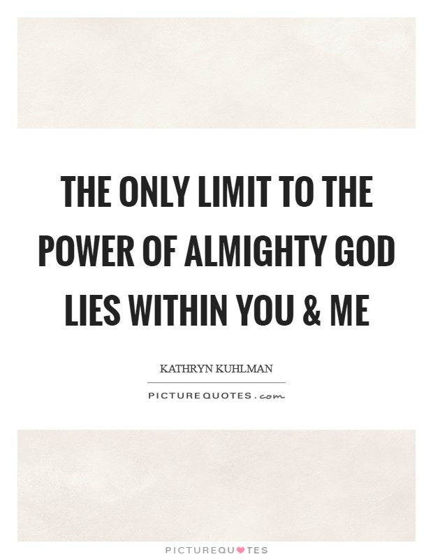 The only limit to the power of Almighty God lies within you and me Picture Quote #1