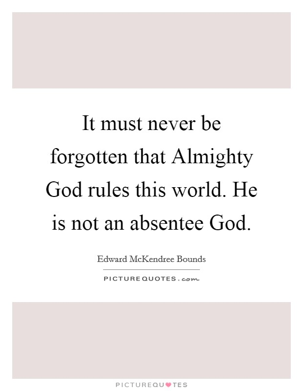 It must never be forgotten that Almighty God rules this world. He is not an absentee God Picture Quote #1