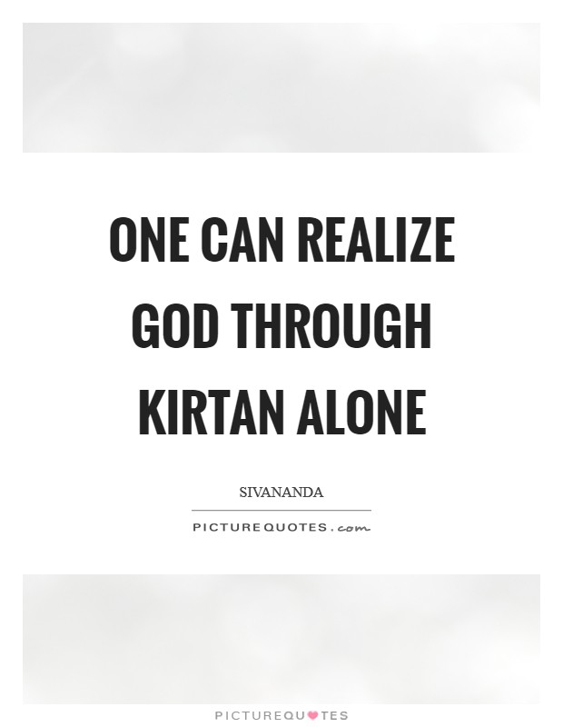 One can realize God through kirtan alone Picture Quote #1