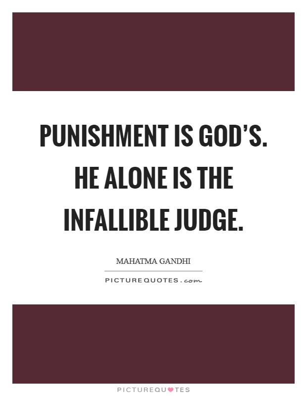 Punishment is God's. He alone is the infallible Judge Picture Quote #1
