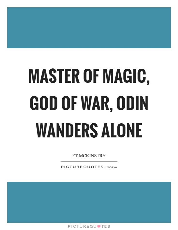 Master of magic, God of war, Odin wanders alone Picture Quote #1