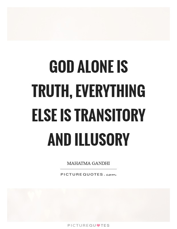 God alone is truth, everything else is transitory and illusory Picture Quote #1