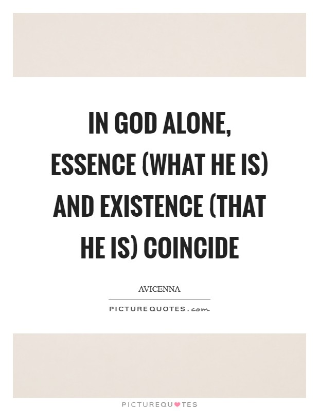 In God alone, essence (what He is) and existence (that he is) coincide Picture Quote #1