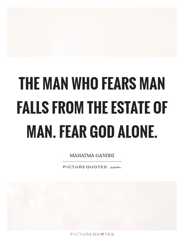 The man who fears man falls from the estate of man. Fear God alone Picture Quote #1