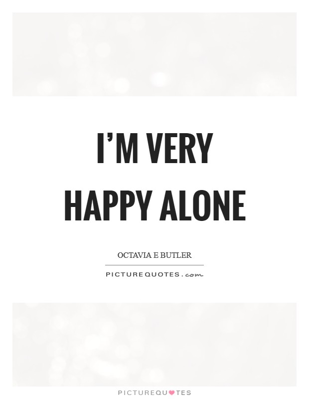 I'm very happy alone Picture Quote #1