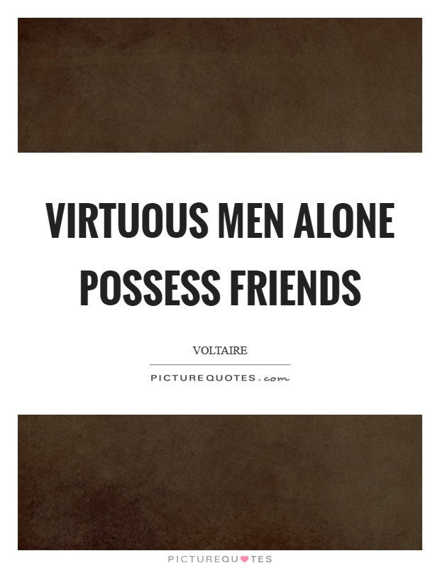 Virtuous men alone possess friends Picture Quote #1