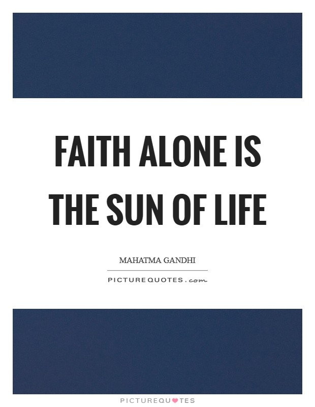 Faith alone is the sun of life Picture Quote #1