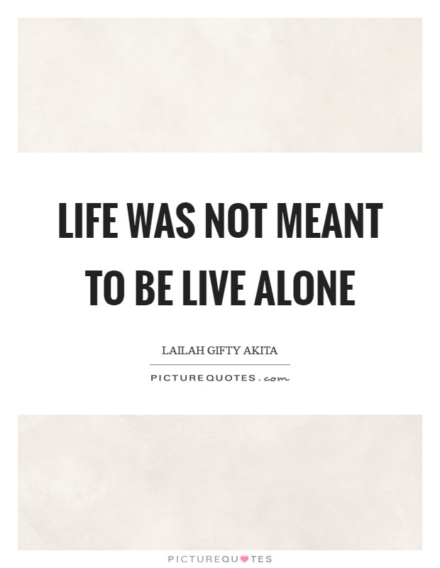 Life was not meant to be live alone Picture Quote #1