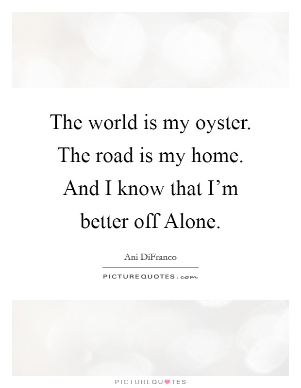 Better Off Alone Sad Quote: Road Home Picture