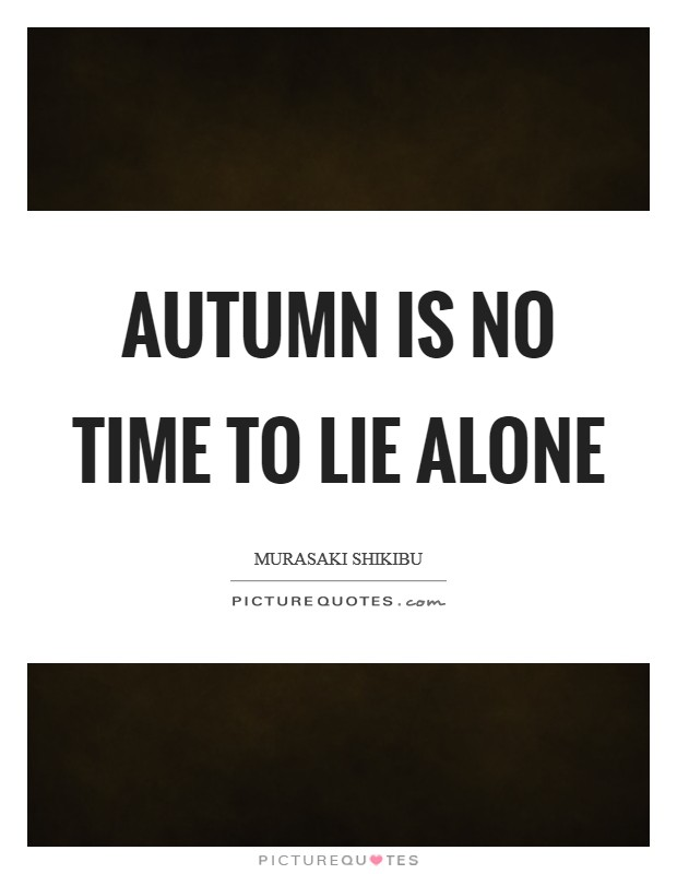 Autumn is no time to lie alone Picture Quote #1