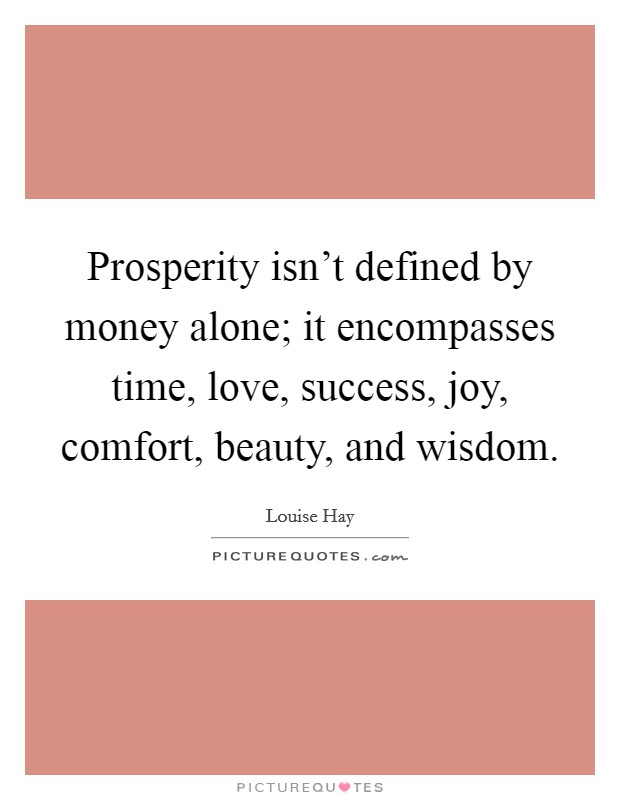 Prosperity isn't defined by money alone; it encompasses time, love, success, joy, comfort, beauty, and wisdom Picture Quote #1
