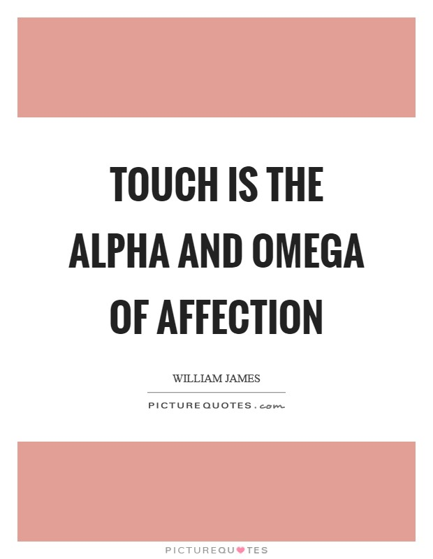 Touch is the alpha and omega of affection Picture Quote #1