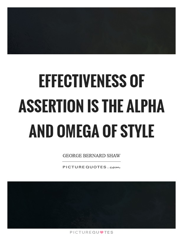 Effectiveness of assertion is the alpha and omega of style Picture Quote #1
