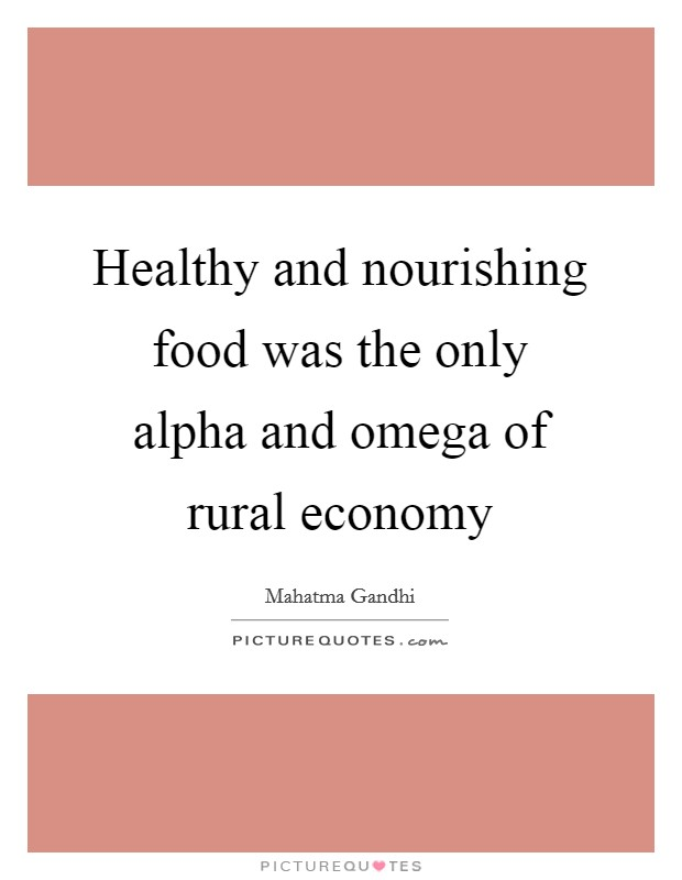 Healthy and nourishing food was the only alpha and omega of rural economy Picture Quote #1