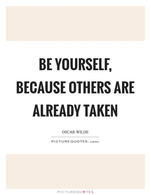 Be yourself, because others are already taken Picture Quote #1