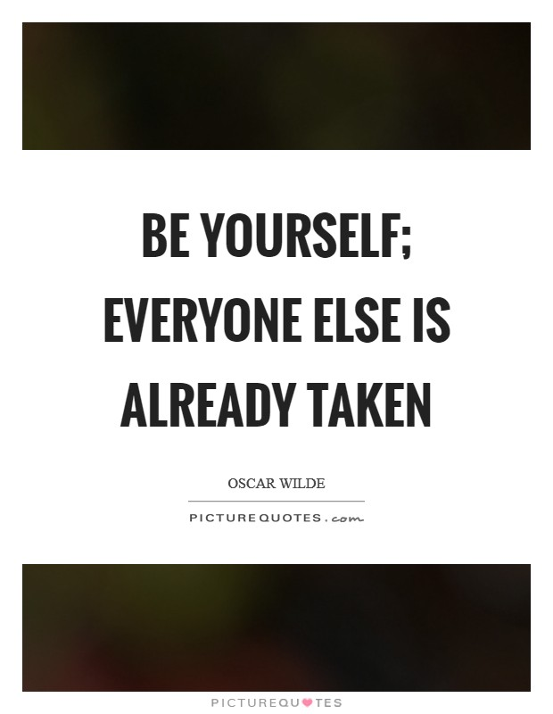 Be yourself; everyone else is already taken Picture Quote #1