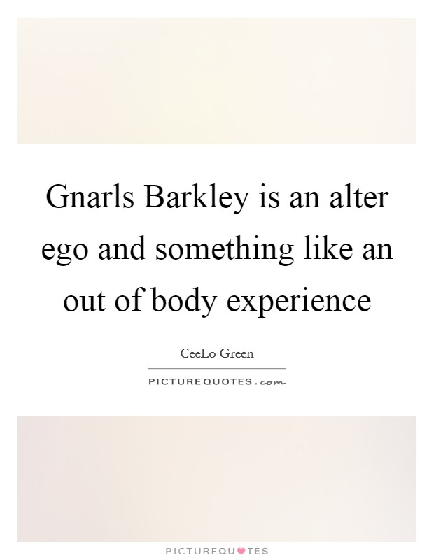 Gnarls Barkley is an alter ego and something like an out of body experience Picture Quote #1