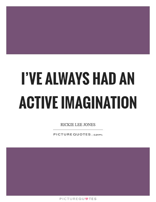 I've always had an active imagination Picture Quote #1